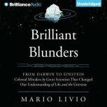 Brilliant Blunders From Darwin to Einstein - Colossal Mistakes by Great Scientists That Changed Our Understanding of Life and the Universe, Mario Livio