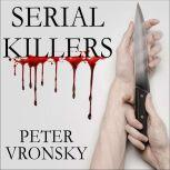 Serial Killers The Method and Madness of Monsters, Peter Vronsky