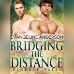 Bridging the Distance A Kindred Tales Novel, Evangeline Anderson