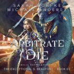Arbitrate or Die, Sarah Noffke/Michael Anderle