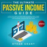The Ultimate Passive Income Guide.Latest Reliable & Profitable Business Ideas, Make $10,000/Month  with Affiliate Marketing,Blogging,  Drop shipping, Amazon, FBA And More., Ethan Grant