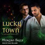 Lucky Town A Badlands Novella, Morgan Brice