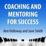 Coaching and Mentoring for Success Supporting Learners in the Workplace, Ann Holloway, Jane Smith Holloway Ann, Smith Jane