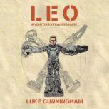 LEO, Inventor Extraordinaire, Luke Xavier Cunningham