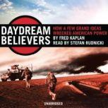 Daydream Believers How a Few Grand Ideas Wrecked American Power, Fred Kaplan