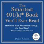 The Smartest 401(k)* Book You'll Ever Read Maximize Your Retirement Savingsthe Smart Way! (*Smartest 403(b) and 457(b), too!), Daniel R. Solin