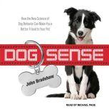 Dog Sense How the New Science of Dog Behavior Can Make You a Better Friend to Your Pet, John Bradshaw