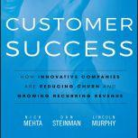 Customer Success How Innovative Companies Are Reducing Churn and Growing Recurring Revenue, Nick Mehta