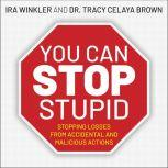 You CAN Stop Stupid Stopping Losses from Accidental and Malicious Actions, Dr. Tracy Celaya Brown
