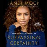 Surpassing Certainty What My Twenties Taught Me, Janet Mock
