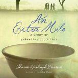 An Extra Mile A Story of Embracing God's Call, Sharon Garlough Brown
