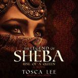 The Legend of Sheba Rise of a Queen, Tosca Lee
