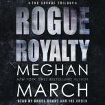 Rogue Royalty An Anti-Heroes Collection Novel, Meghan  March