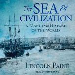 The Sea and Civilization A Maritime History of the World, Lincoln Paine