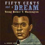 Fifty Cents and a Dream Young Booker T. Washington, Jabari Asim