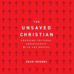 The Unsaved Christian Reaching Cultural Christians with the Gospel, Dean Inserra
