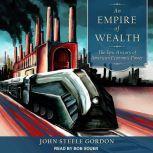 An Empire of Wealth The Epic History of American Economic Power, John Steele Gordon