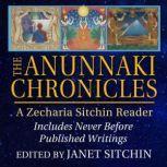 The Anunnaki Chronicles A Zecharia Sitchin Reader, Zecharia Sitchin