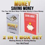 Money: Saving Money: The Top 100 Best Ways To Make Money & Save Money: 2 in 1 Box Set: Making Money & Saving Money, Ace McCloud