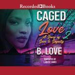Caged Love 2, B. Love