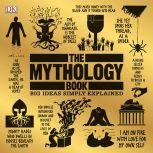 The Mythology Book Big Ideas Simply Explained, DK