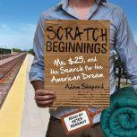 Scratch Beginnings Me, $25, and the Search for the American Dream, Adam Shepard
