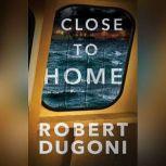 Close to Home, Robert Dugoni