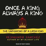 Once a King, Always a King The Unmaking of a Latin King, Reymundo Sanchez