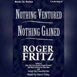 Nothing Ventured, Nothing Gained, Roger Fritz, Ph.D.