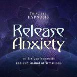 Release anxiety, Third eye hypnosis