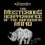 The Mysterious Disappearance of the Wondering Mind He risked his life in the search of FREEDOM, Omananda