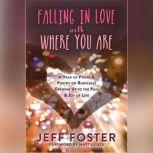 Falling in Love with Where You Are, Jeff Foster