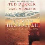Tea with Hezbollah Sitting at the Enemies' Table, Our Journey Through the Middle East, Ted Dekker