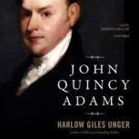 John Quincy Adams, Harlow Giles Unger