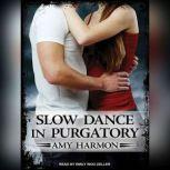 Slow Dance in Purgatory, Amy Harmon