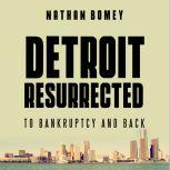 Detroit Resurrected To Bankruptcy and Back, Nathan Bomey