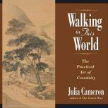 Walking in This World Further Travels in The Artist's Way, Julia Cameron
