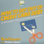 How to Get Out of Credit Card Debt 12 Actionable Steps to Get Out of Debt Fast, HowExpert