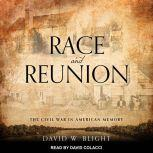 Race and Reunion The Civil War in American Memory, David W. Blight
