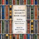 The Maximum Security Book Club Reading Literature in a Men's Prison, Mikita Brottman
