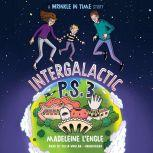 Intergalactic P.S. 3 A Wrinkle in Time Story, Madeleine L'Engle