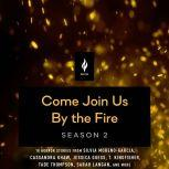Come Join Us By The Fire, Season 2 18 Short Horror Tales from Nightfire, Various Authors