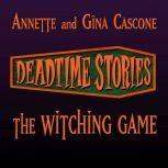 The Witching Game Deadtime Stories, Annette Cascone
