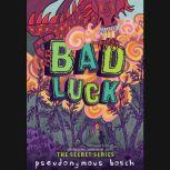 Bad Luck, Pseudonymous Bosch