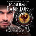 IMMORTAL MATCHMAKERS, Inc. Book 1, The Immortal Matchmakers, Inc. Series, Mimi Jean Pamfiloff