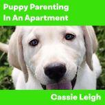 Puppy Parenting in an Apartment, Cassie Leigh