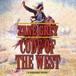 Code of the West A Western Story, Zane Grey