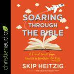 Soaring Through the Bible A Travel Guide from Genesis to Revelation for Kids, Skip Heitzig