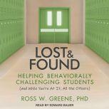 Lost and Found Helping Behaviorally Challenging Students (and, While You're At It, All the Others), Ross W. Greene