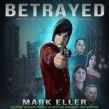 Betrayed Military Science Fiction Adventure Spanning Two Worlds (The Turner Chronicles Book 2), Mark Eller